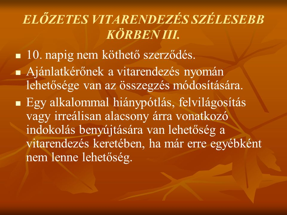 ELŐZETES VITARENDEZÉS SZÉLESEBB KÖRBEN III. 10. napig nem köthető szerződés.
