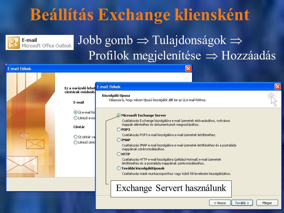 Beállítás Exchange kliensként Exchange Servert használunk Jobb gomb  Tulajdonságok  Profilok megjelenítése  Hozzáadás