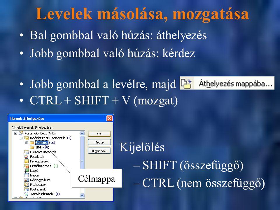 Levelek másolása, mozgatása Bal gombbal való húzás: áthelyezés Jobb gombbal való húzás: kérdez CTRL + SHIFT + V (mozgat) Célmappa Kijelölés –SHIFT (összefüggő) –CTRL (nem összefüggő) Jobb gombbal a levélre, majd