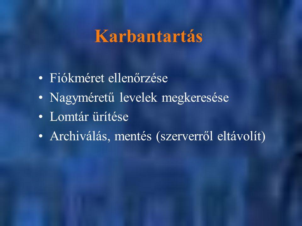 Karbantartás Fiókméret ellenőrzése Nagyméretű levelek megkeresése Lomtár ürítése Archiválás, mentés (szerverről eltávolít)