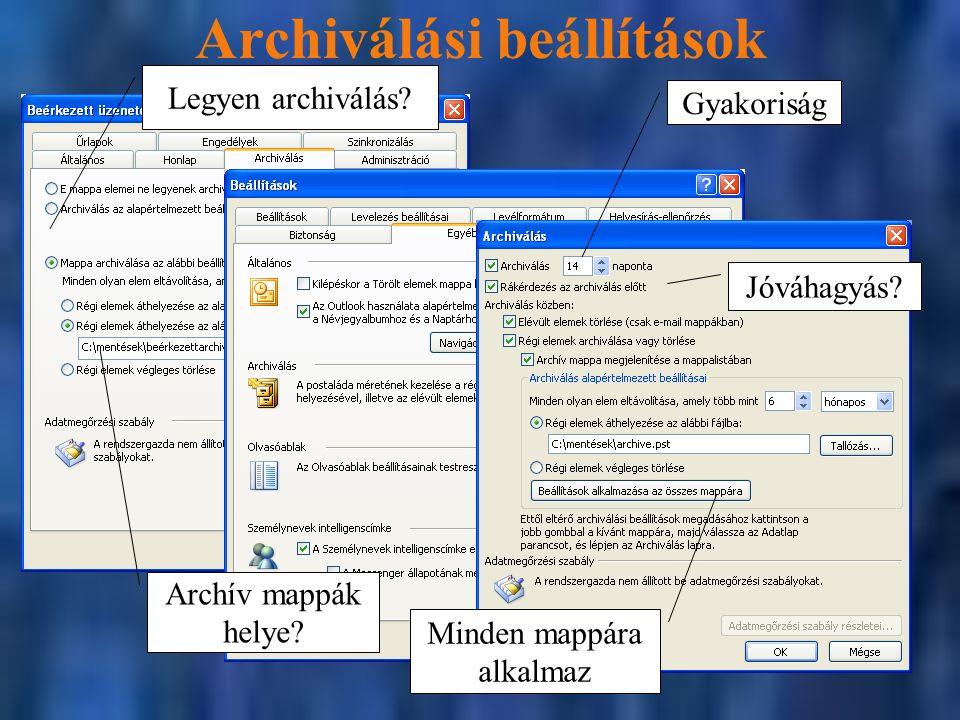Archiválási beállítások Archív mappák helye? Legyen archiválás? Jóváhagyás? Gyakoriság Minden mappára alkalmaz