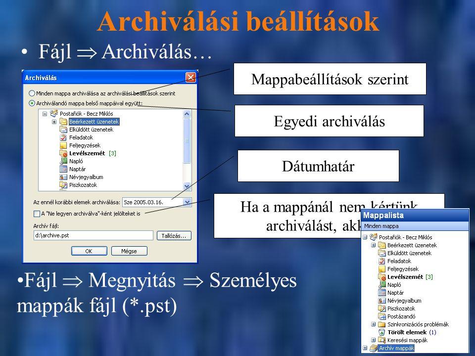 Archiválási beállítások Fájl  Archiválás… Mappabeállítások szerint Egyedi archiválás Dátumhatár Ha a mappánál nem kértünk archiválást, akkor is Fájl  Megnyitás  Személyes mappák fájl (*.pst)