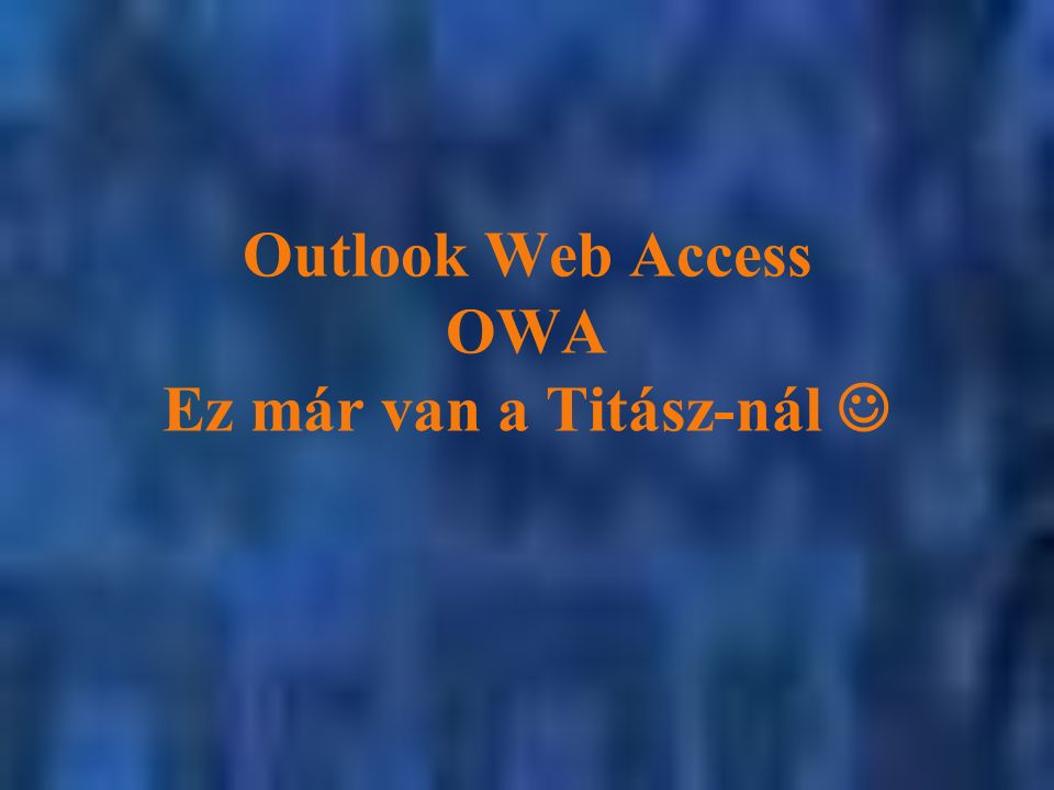 Outlook Web Access OWA Ez már van a Titász-nál