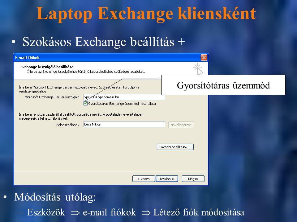 Laptop Exchange kliensként Gyorsítótáras üzemmód Szokásos Exchange beállítás + Módosítás utólag: –Eszközök  e-mail fiókok  Létező fiók módosítása