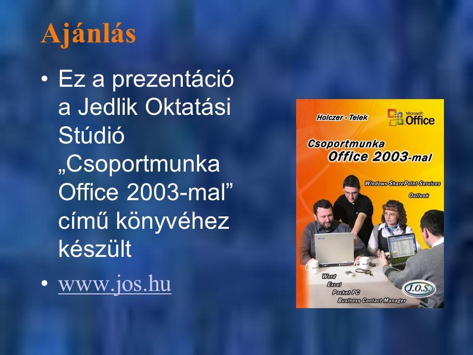 """Ajánlás Ez a prezentáció a Jedlik Oktatási Stúdió """"Csoportmunka Office 2003-mal"""" című könyvéhez készült www.jos.hu"""