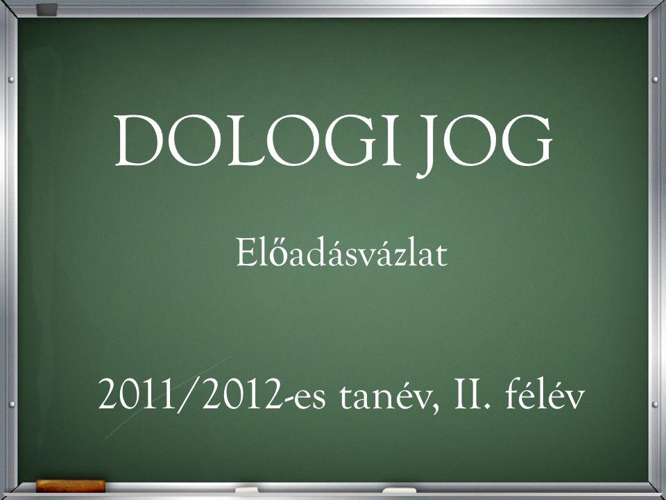 DOLOGI JOG El ő adásvázlat 2011/2012-es tanév, II. félév