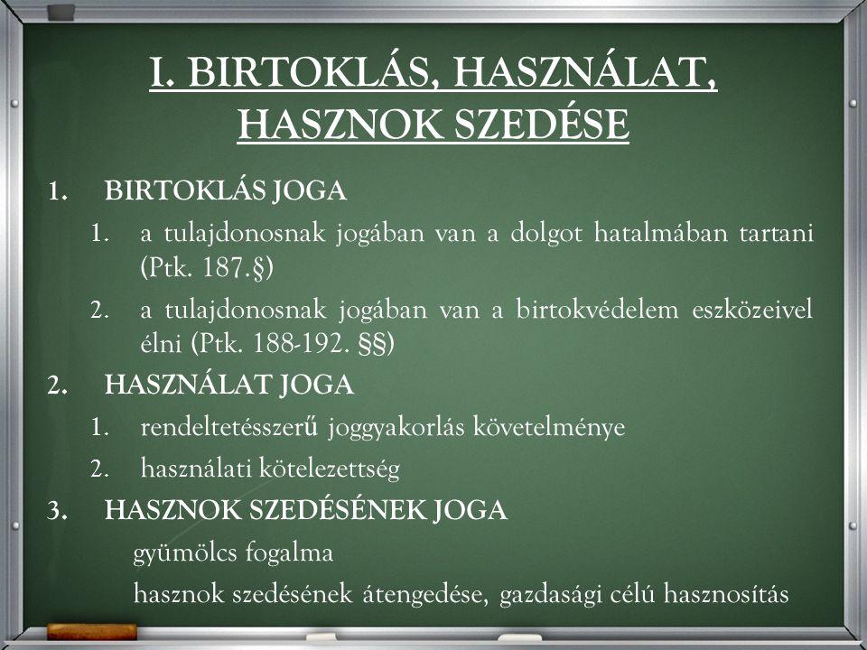 I. BIRTOKLÁS, HASZNÁLAT, HASZNOK SZEDÉSE 1.BIRTOKLÁS JOGA 1.