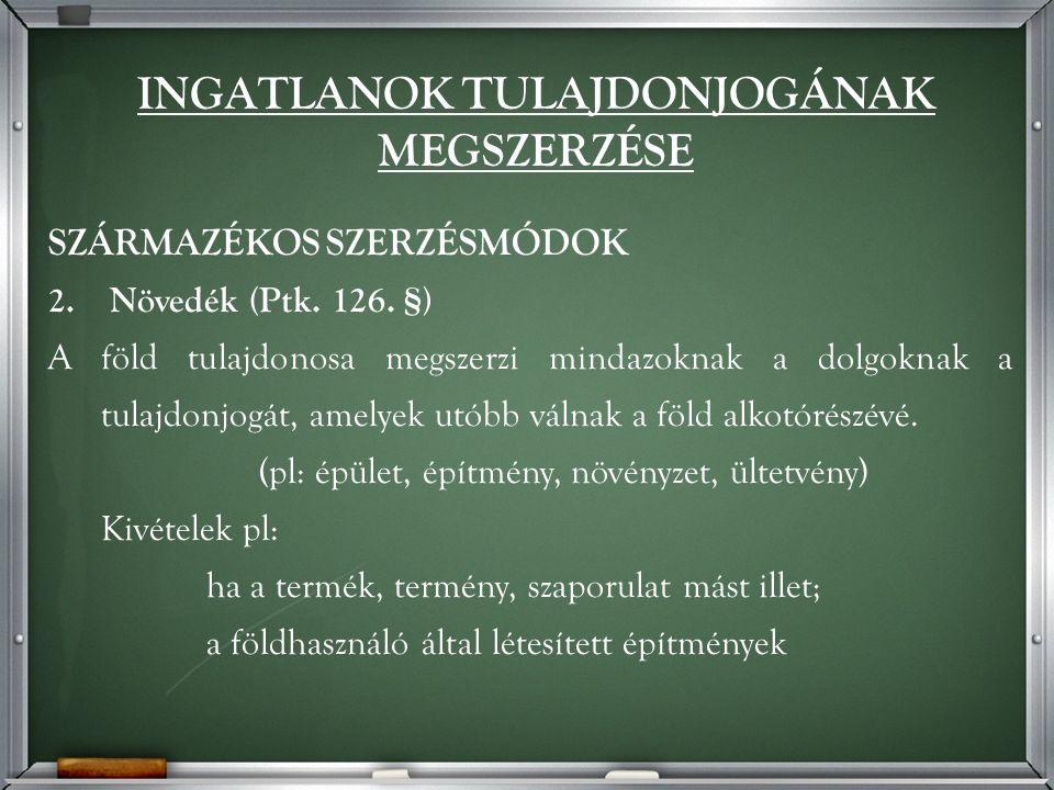 SZÁRMAZÉKOS SZERZÉSMÓDOK 2. Növedék (Ptk. 126.