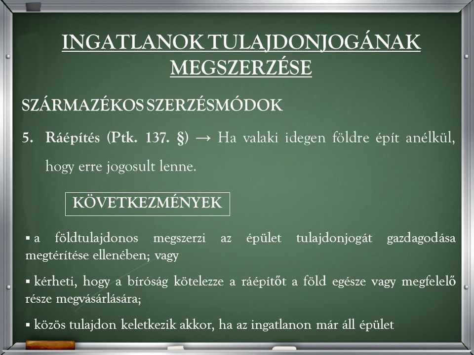 SZÁRMAZÉKOS SZERZÉSMÓDOK 5. Ráépítés (Ptk. 137.