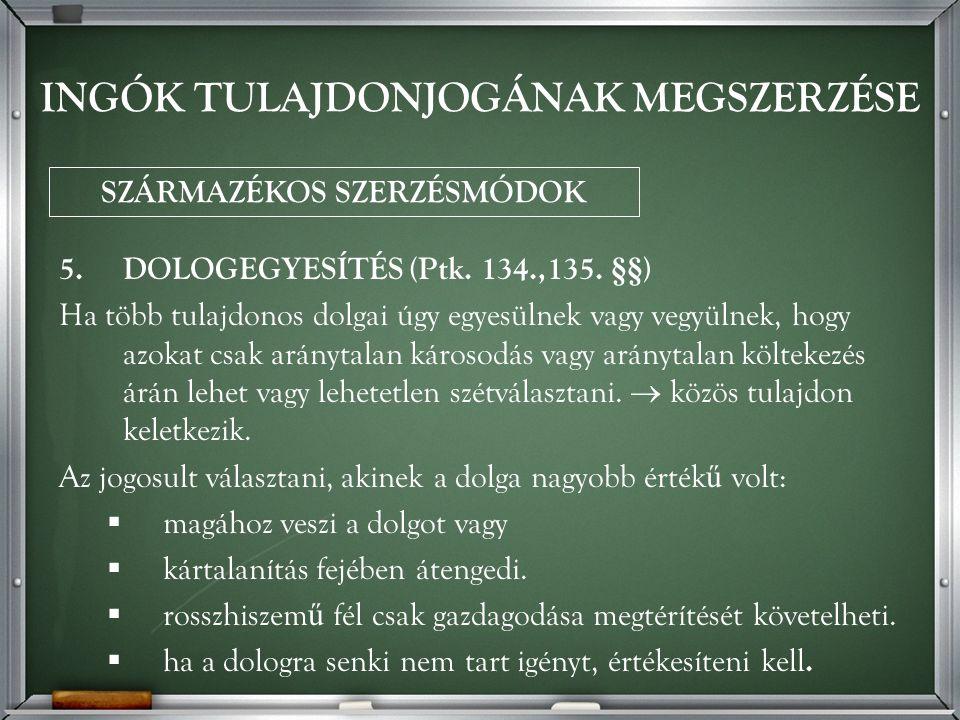 5.DOLOGEGYESÍTÉS (Ptk. 134.,135.