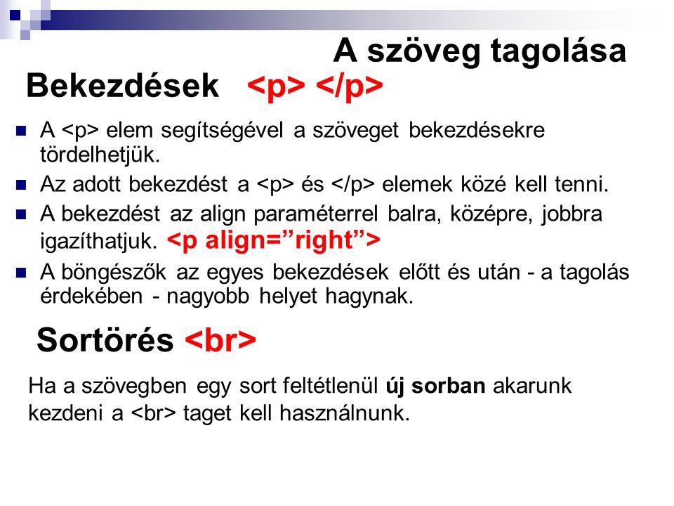 Bekezdések A elem segítségével a szöveget bekezdésekre tördelhetjük. Az adott bekezdést a és elemek közé kell tenni. A bekezdést az align paraméterrel