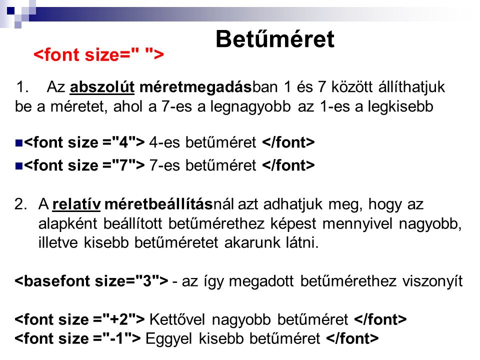Betűméret 1. Az abszolút méretmegadásban 1 és 7 között állíthatjuk be a méretet, ahol a 7-es a legnagyobb az 1-es a legkisebb 4-es betűméret 7-es betű