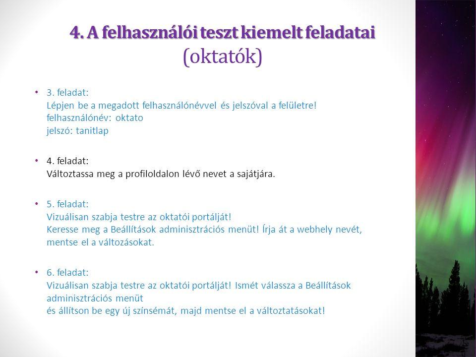 4. A felhasználói teszt kiemelt feladatai 4. A felhasználói teszt kiemelt feladatai (oktatók) 3. feladat: Lépjen be a megadott felhasználónévvel és je