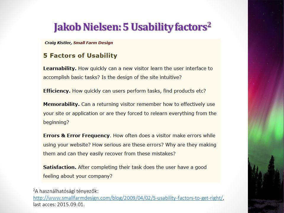 2 A használhatósági tényezők: http://www.smallfarmdesign.com/blog/2009/04/02/5-usability-factors-to-get-right/, last acces: 2015.09.01. http://www.sma