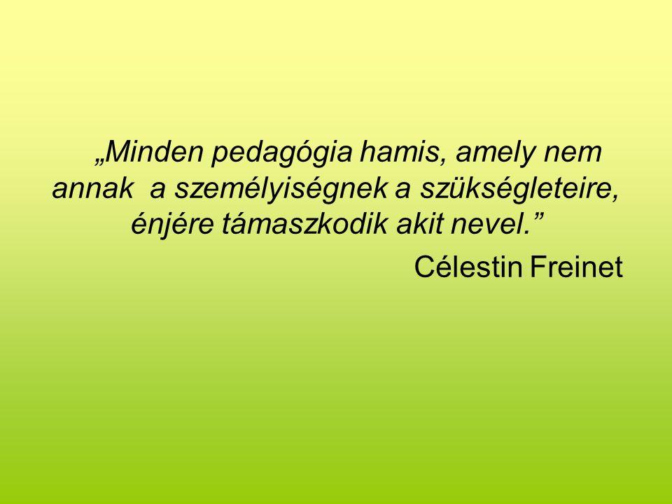 """""""Minden pedagógia hamis, amely nem annak a személyiségnek a szükségleteire, énjére támaszkodik akit nevel. Célestin Freinet"""