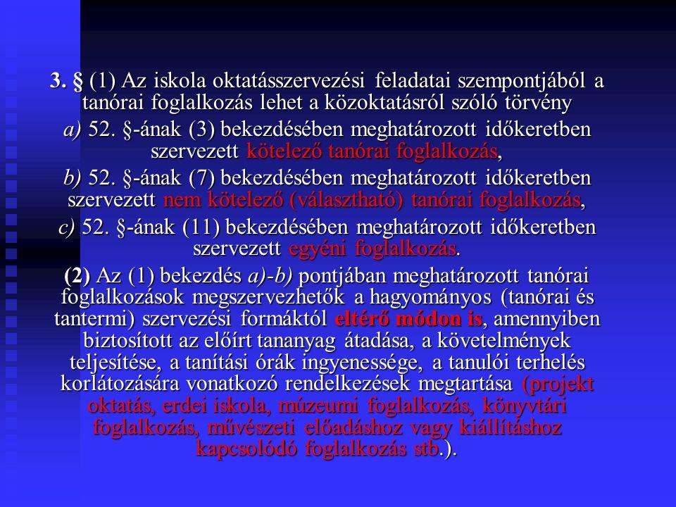 3. § (1) Az iskola oktatásszervezési feladatai szempontjából a tanórai foglalkozás lehet a közoktatásról szóló törvény a) 52. §-ának (3) bekezdésében