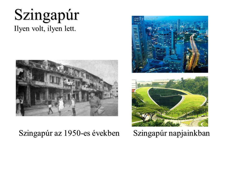 Szingapúr Ilyen volt, ilyen lett. Szingapúr az 1950-es években Szingapúr napjainkban