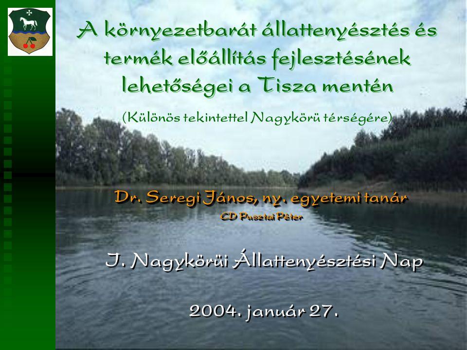 A környezetbarát állattenyésztés és termék előállítás fejlesztésének lehetőségei a Tisza mentén Dr.