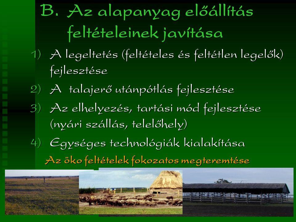 B. Az alapanyag előállítás feltételeinek javítása  A legeltetés (feltételes és feltétlen legelők) fejlesztése  A talajerő utánpótlás fejlesztése 