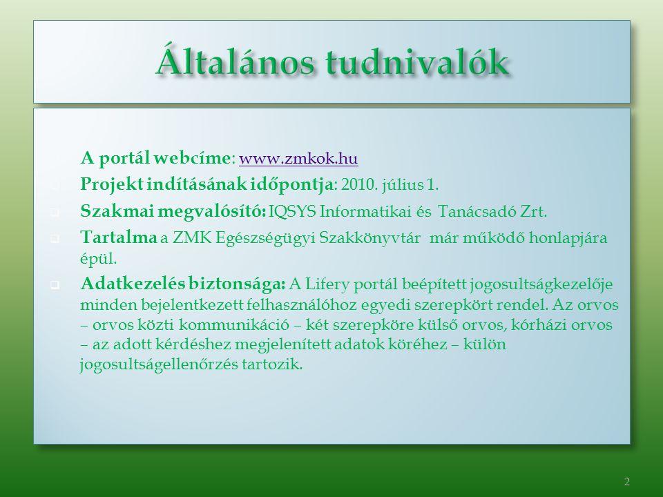  A portál webcíme : www.zmkok.hu www.zmkok.hu  Projekt indításának időpontja : 2010. július 1.  Szakmai megvalósító: IQSYS Informatikai és Tanácsad