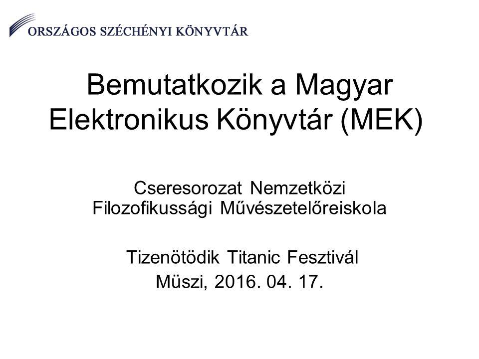 Bemutatkozik a Magyar Elektronikus Könyvtár (MEK) Cseresorozat Nemzetközi Filozofikussági Művészetelőreiskola Tizenötödik Titanic Fesztivál Müszi, 2016.