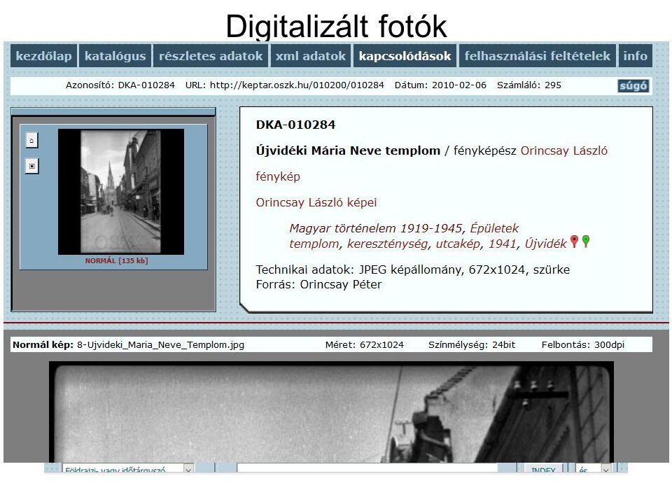 Digitalizált fotók http://dka.oszk.hu/reszkatalogus/prog/index_din.phtml ?gyujtemeny=ORINCSAY http://dka.oszk.hu/reszkatalogus/prog/index_din.phtml ?gyujtemeny=ORINCSAY