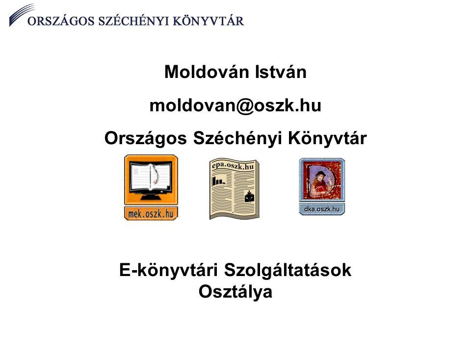 Moldován István moldovan@oszk.hu Országos Széchényi Könyvtár E-könyvtári Szolgáltatások Osztálya