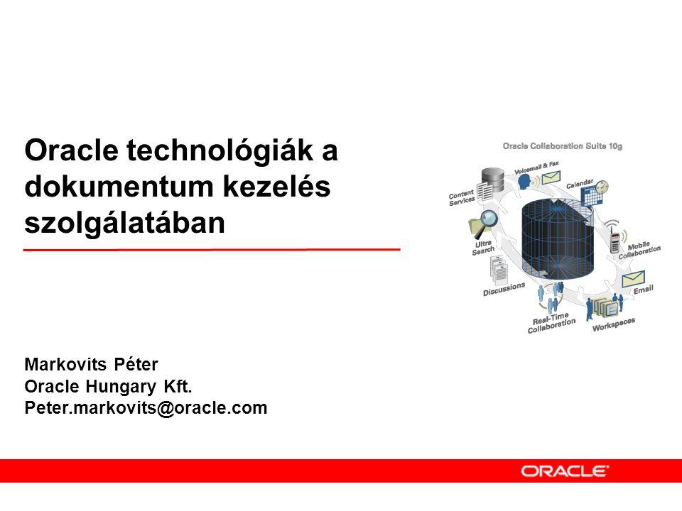 Oracle dokumentumkezelési és csoportmunka megoldások  Már 14 éve jelen ezen az informatikai területen is  Irodai alapcsomag és levelező rendszer 1992 óta  Dokumentum kezelő motor 1998 óta  Portál rendszer 1998 óta  Alismert termékek a világpiacon, pl.