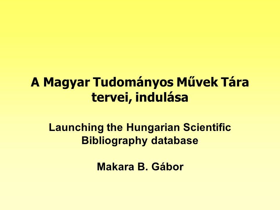 A Magyar Tudományos Művek Tára tervei, indulása Launching the Hungarian Scientific Bibliography database Makara B.