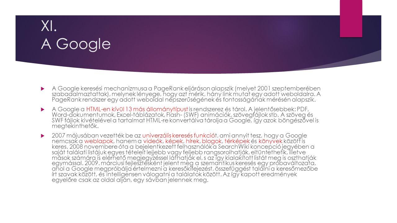 XI. A Google  A Google keresési mechanizmusa a PageRank eljáráson alapszik (melyet 2001 szeptemberében szabadalmaztattak), melynek lényege, hogy azt