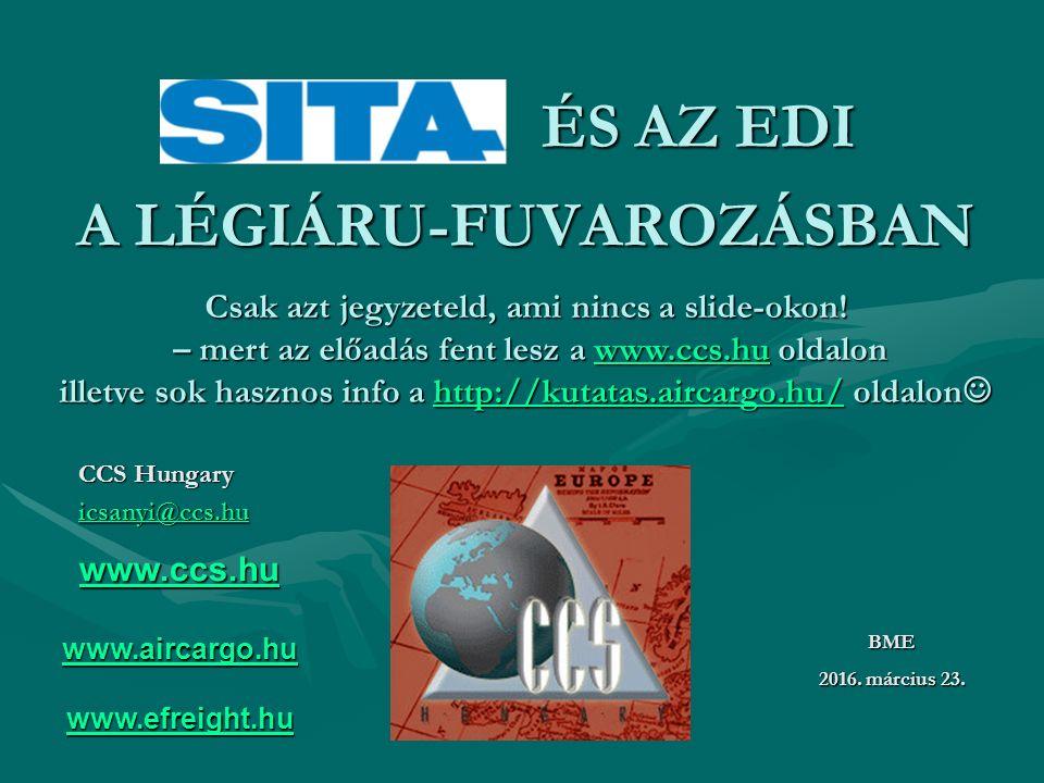 A LÉGIÁRU-FUVAROZÁSBAN CCS Hungary icsanyi@ccs.hu BME 2016. március 23. www.ccs.hu www.aircargo.hu www.efreight.hu ÉS AZ EDI Csak azt jegyzeteld, ami