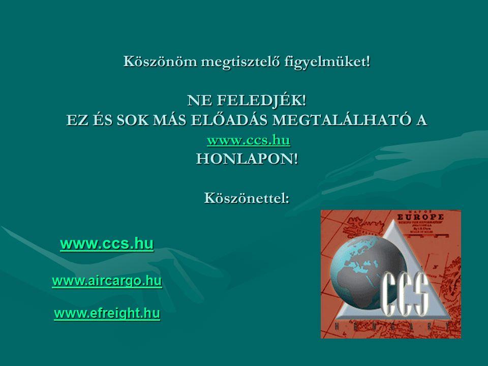 Köszönöm megtisztelő figyelmüket! NE FELEDJÉK! EZ ÉS SOK MÁS ELŐADÁS MEGTALÁLHATÓ A www.ccs.hu HONLAPON! Köszönettel: www.ccs.hu www.aircargo.hu www.e