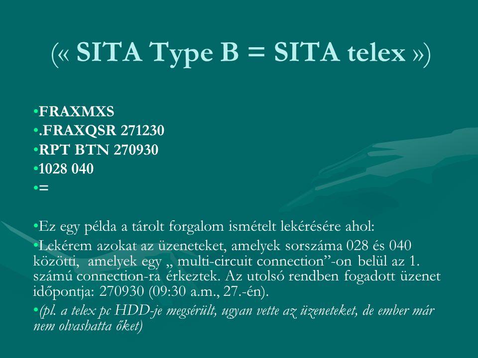 (« SITA Type B = SITA telex ») FRAXMXS.FRAXQSR 271230 RPT BTN 270930 1028 040 = Ez egy példa a tárolt forgalom ismételt lekérésére ahol: Lekérem azoka