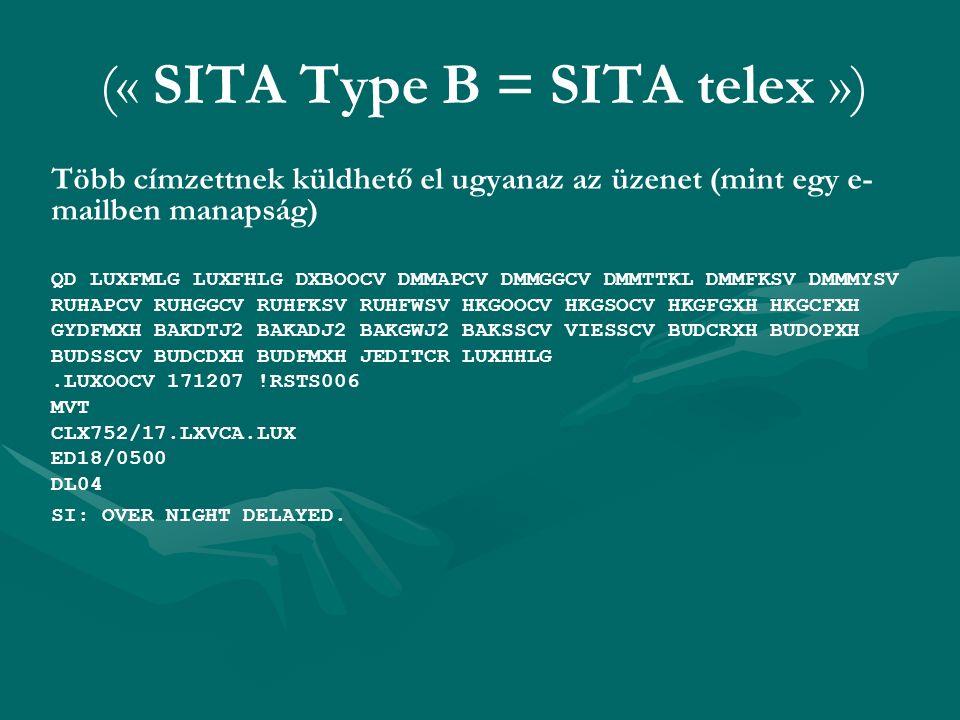 (« SITA Type B = SITA telex ») Több címzettnek küldhető el ugyanaz az üzenet (mint egy e- mailben manapság) QD LUXFMLG LUXFHLG DXBOOCV DMMAPCV DMMGGCV