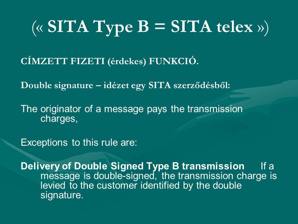 (« SITA Type B = SITA telex ») CÍMZETT FIZETI (érdekes) FUNKCIÓ. Double signature – idézet egy SITA szerződésből: The originator of a message pays the