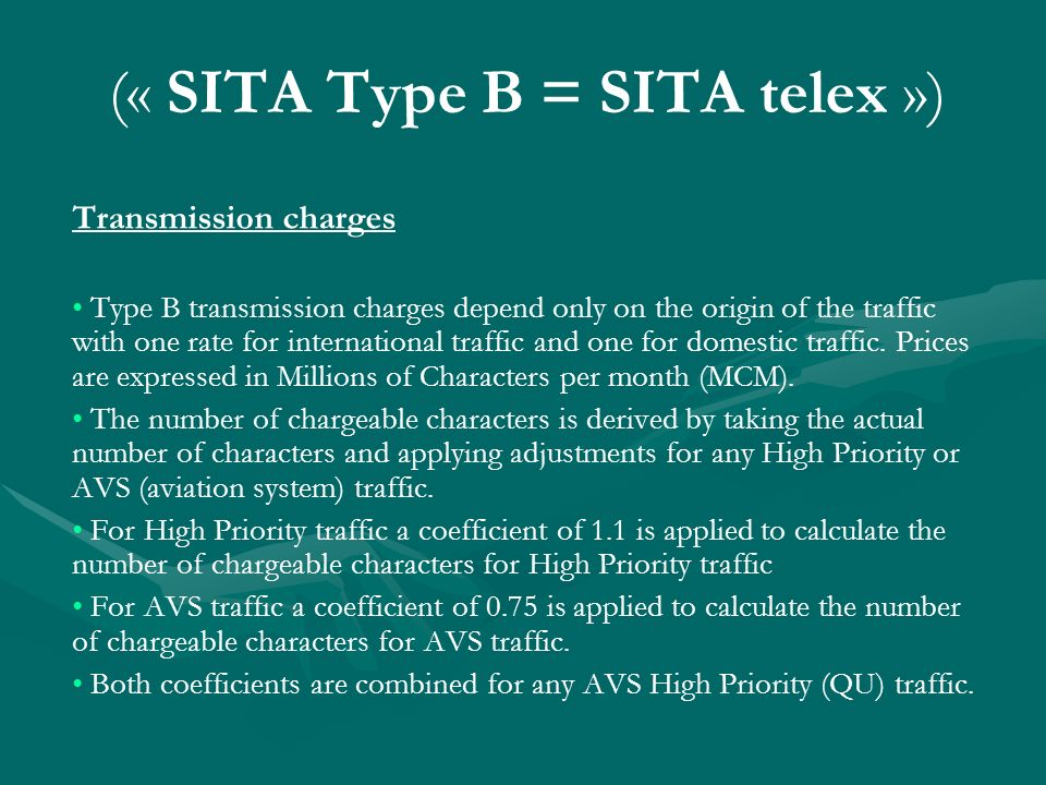 (« SITA Type B = SITA telex ») Transmission charges Type B transmission charges depend only on the origin of the traffic with one rate for international traffic and one for domestic traffic.