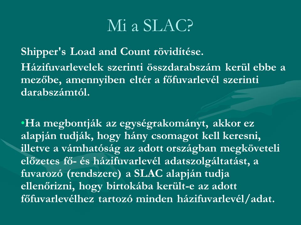Mi a SLAC. Shipper s Load and Count rövidítése.