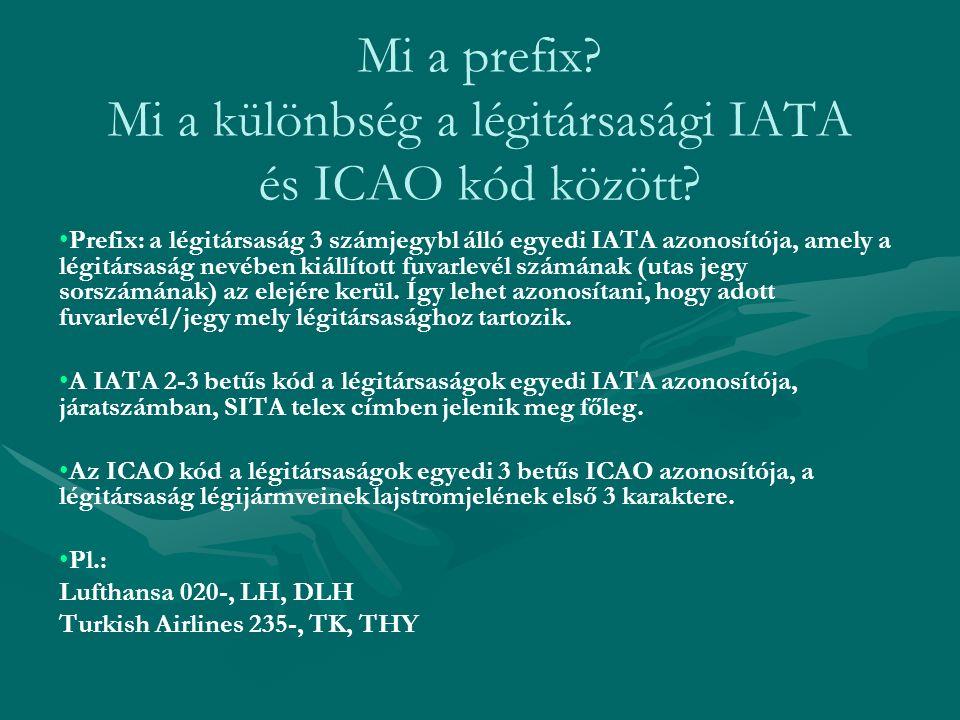 Mi a prefix? Mi a különbség a légitársasági IATA és ICAO kód között? Prefix: a légitársaság 3 számjegybl álló egyedi IATA azonosítója, amely a légitár