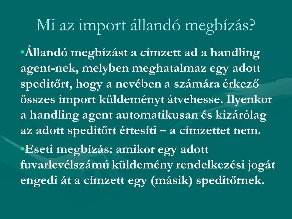 Mi az import állandó megbízás? Állandó megbízást a címzett ad a handling agent-nek, melyben meghatalmaz egy adott speditőrt, hogy a nevében a számára