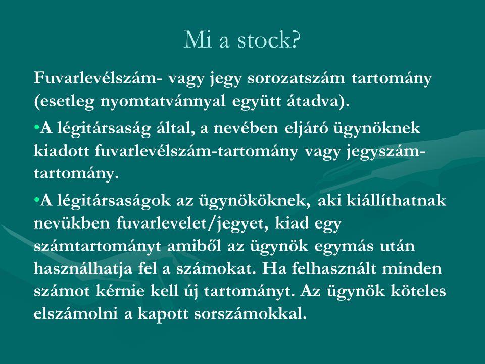 Mi a stock? Fuvarlevélszám- vagy jegy sorozatszám tartomány (esetleg nyomtatvánnyal együtt átadva). A légitársaság által, a nevében eljáró ügynöknek k
