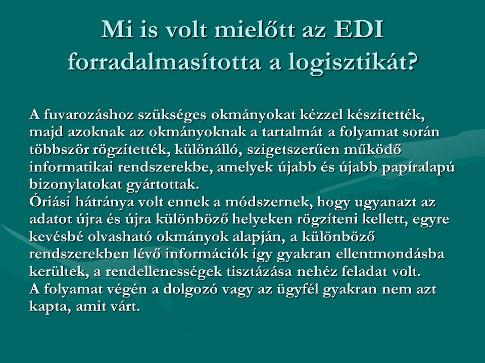 Mi is volt mielőtt az EDI forradalmasította a logisztikát? A fuvarozáshoz szükséges okmányokat kézzel készítették, majd azoknak az okmányoknak a tarta