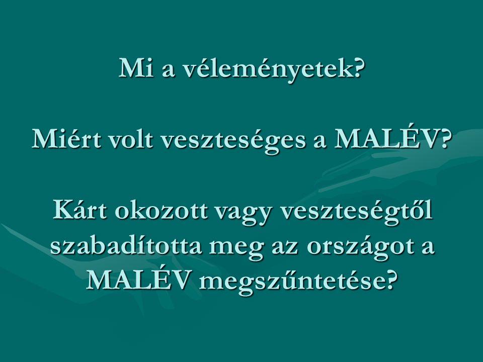 Mi a véleményetek? Miért volt veszteséges a MALÉV? Kárt okozott vagy veszteségtől szabadította meg az országot a MALÉV megszűntetése?