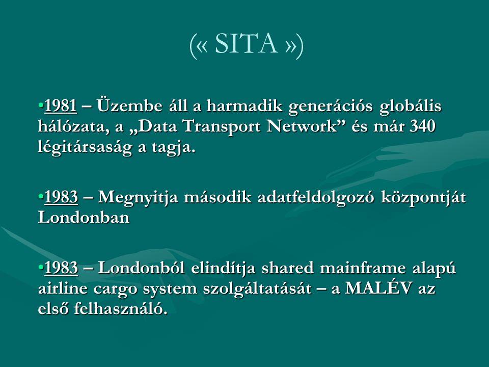 """(« SITA ») 1981 – Üzembe áll a harmadik generációs globális hálózata, a """"Data Transport Network"""" és már 340 légitársaság a tagja.1981 – Üzembe áll a h"""