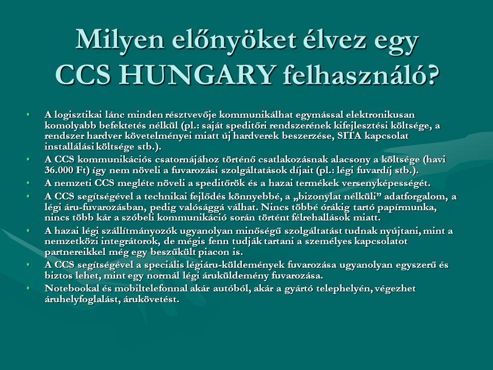 Milyen előnyöket élvez egy CCS HUNGARY felhasználó? A logisztikai lánc minden résztvevője kommunikálhat egymással elektronikusan komolyabb befektetés