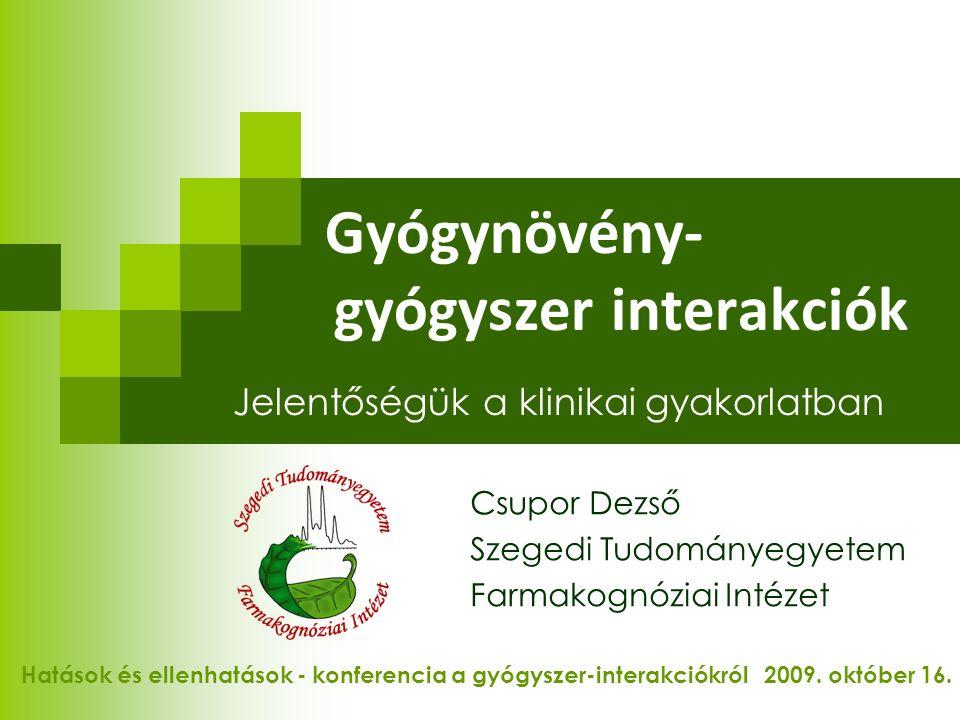 Gyógynövény- gyógyszer interakciók Jelentőségük a klinikai gyakorlatban Csupor Dezső Szegedi Tudományegyetem Farmakognóziai Intézet Hatások és ellenhatások - konferencia a gyógyszer-interakciókról 2009.