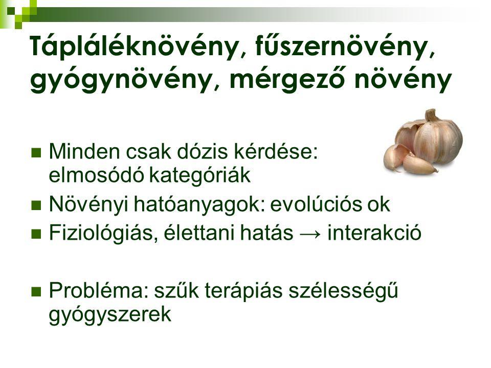 Tápláléknövény, fűszernövény, gyógynövény, mérgező növény Minden csak dózis kérdése: elmosódó kategóriák Növényi hatóanyagok: evolúciós ok Fiziológiás, élettani hatás → interakció Probléma: szűk terápiás szélességű gyógyszerek