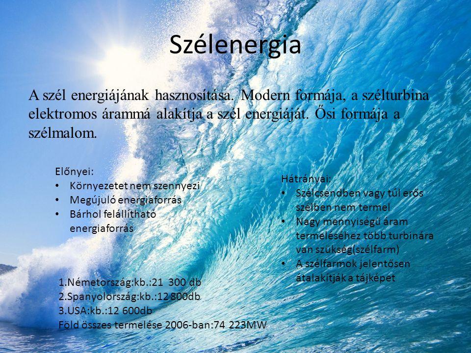 Szélenergia A szél energiájának hasznosítása. Modern formája, a szélturbina elektromos árammá alakítja a szél energiáját. Ősi formája a szélmalom. Elő