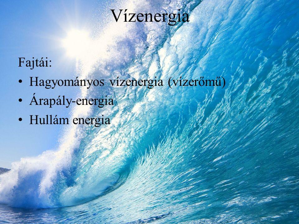 Vízenergia Fajtái: Hagyományos vízenergia (vízerőmű) Árapály-energia Hullám energia
