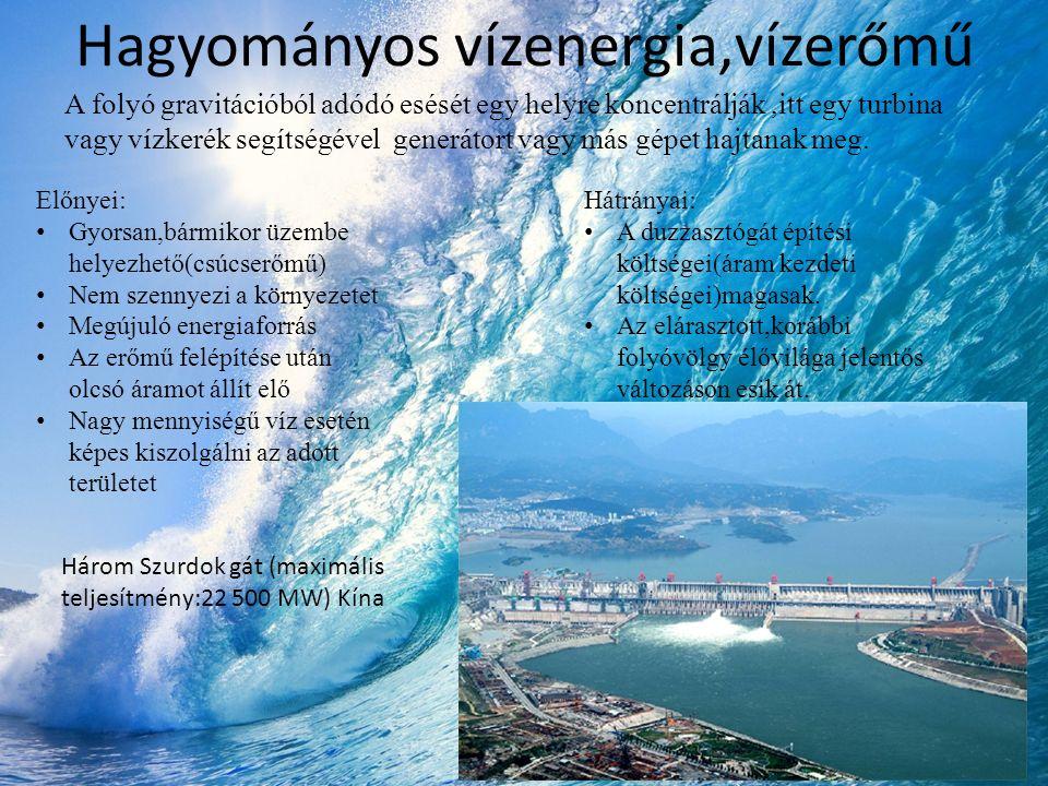 Hagyományos vízenergia,vízerőmű A folyó gravitációból adódó esését egy helyre koncentrálják,itt egy turbina vagy vízkerék segítségével generátort vagy
