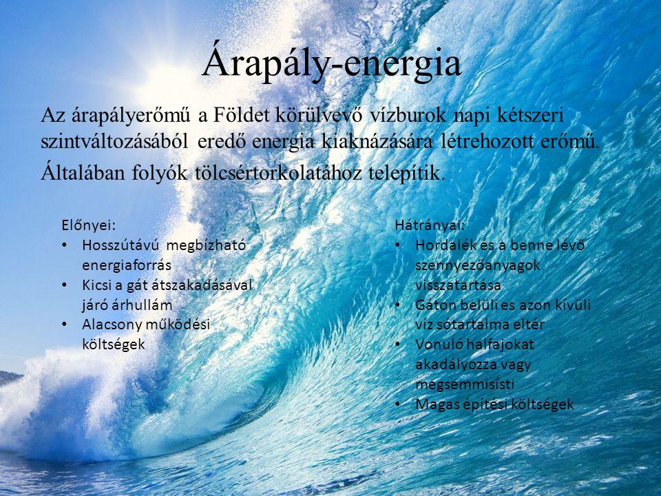Árapály-energia Az árapályerőmű a Földet körülvevő vízburok napi kétszeri szintváltozásából eredő energia kiaknázására létrehozott erőmű. Általában fo
